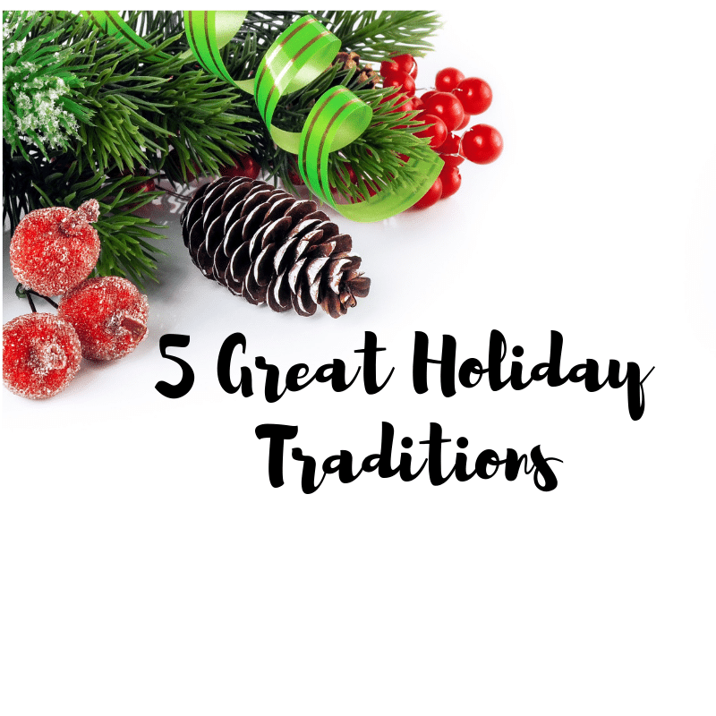 5 Great Holiday Traditions To Start With Your Family